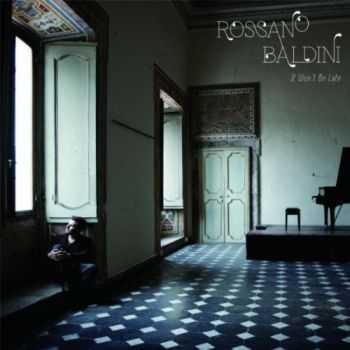 Rossano Baldini - It Won't Be Late (2012)