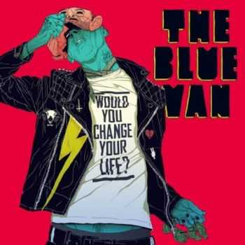 The Blue Van - Would You Change Your Life? (2012)