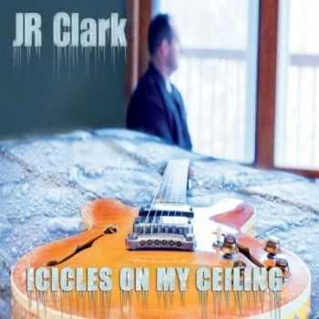 J.R. Clark - Icicles On My Ceiling (2012)