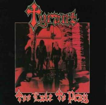Tyrant - Too Late To Pray 1987 [LOSSLESS]