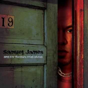 Samuel James - And For The Dark Road Ahead (2012)