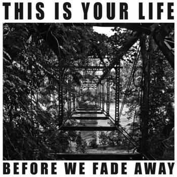 This Is Your Life - Before We Fade Away (2012)