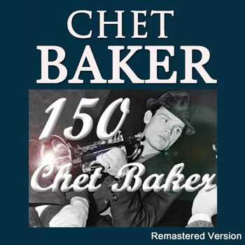 Chet Baker - 150 Chet Baker (Remastered Version) (2012)