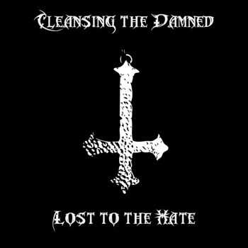 Cleansing The Damned - Lost To The Hate (2012)