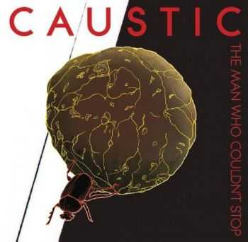 Caustic - The Man Who Couldn´t Stop (2012)