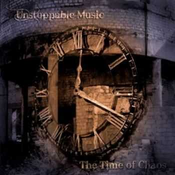 Unstoppable Music  - The Time of Chaos (2012)