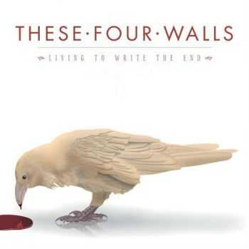 These Four Walls - Living To Write The End (2012)