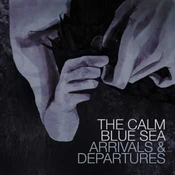 The Calm Blue Sea - Arrivals And Departures (2012)