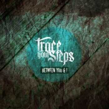 Trace Your Steps - Between You & I [EP] (2012)