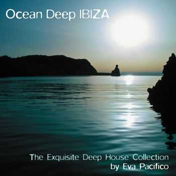 Ocean Deep Ibiza (The Exquisite Deep House Collection By Eva Pacifico) (2012)