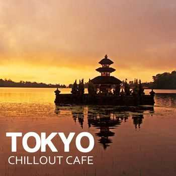 Cafe Chillout Music de Ibiza - Tokyo Chill Out Cafe Music (2011)