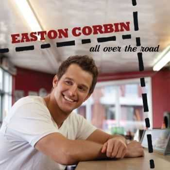 Easton Corbin - All Over The Road (2012)
