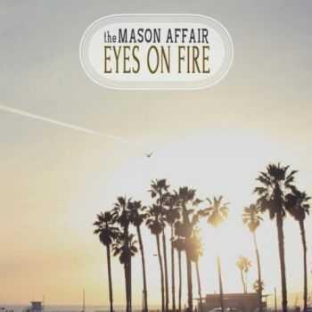 The Mason Affair - Eyes On Fire (2012)