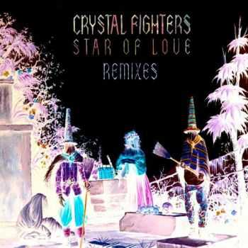 Crystal Fighters - Star of Love Remixes (2012)