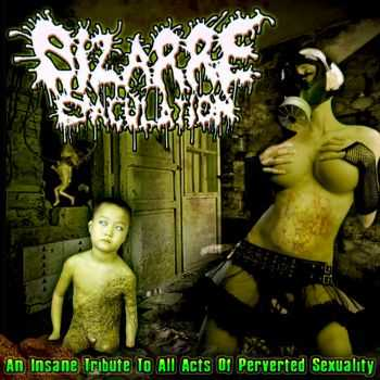 Bizarre Ejaculation - An Insane Tribute To All Acts Of Perverted Sexuality (2011)