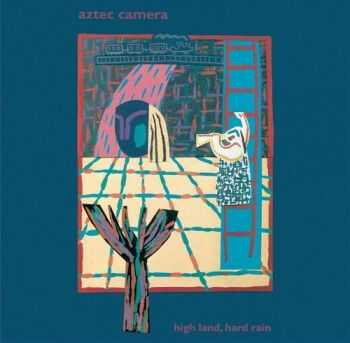 Aztec Camera - High Land, Hard Rain (Expanded Edition) (2012)