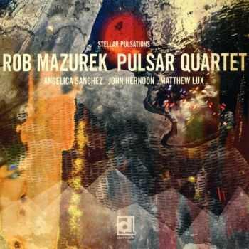 Rob Mazurek Pulsar Quartet - Stellar Pulsations (2012)