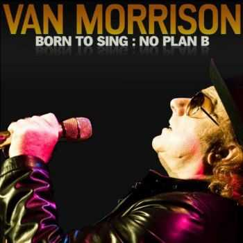 Van Morrison - Born To Sing: No Plan B (2012)