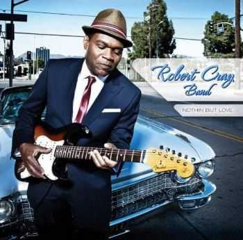 The Robert Cray Band - Nothin' But Love (Limited Edition Deluxe Version) (2012)