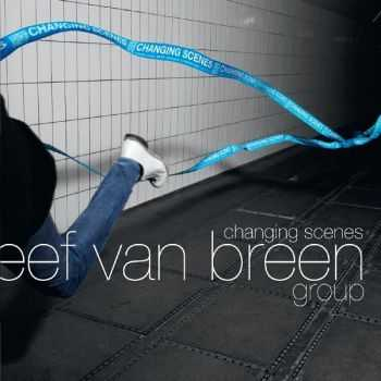 Eef van Breen Group - Changing Scenes (2012)
