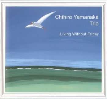 Chihiro Yamanaka Trio - Living Without Friday (2001)