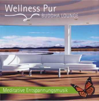 Wellness Pur - Buddha Lounge - Meditative Entspannungsmusik (2011)