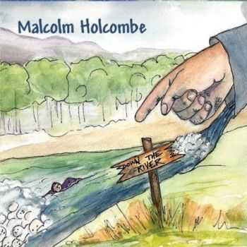 Malcolm Holcombe - Down The River (2012)