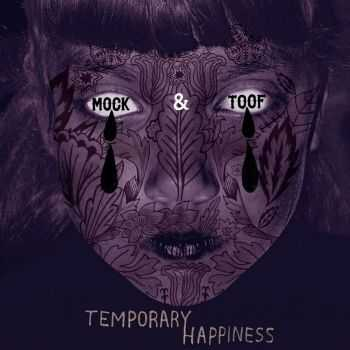 Mock & Toof - Temporary Happiness (2012)