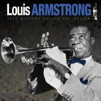 Louis Armstrong - Jazz Masters Deluxe Collection (2012)