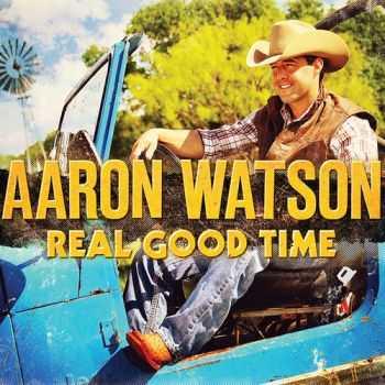 Aaron Watson - Real Good Time (2012)