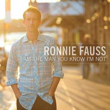 Ronnie Fauss - I Am The Man You Know I'm Not (2012)