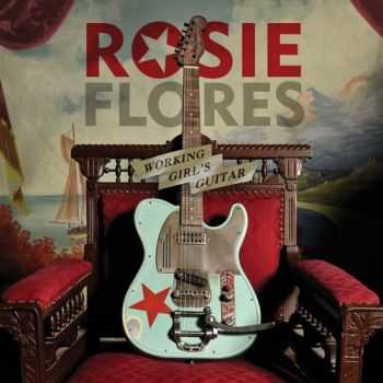 Rosie Flores - Working Girl's Guitar (2012)