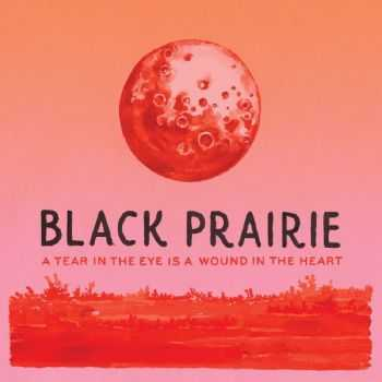 Black Prairie - A Tear in the Eye Is a Wound in the Heart (2012)