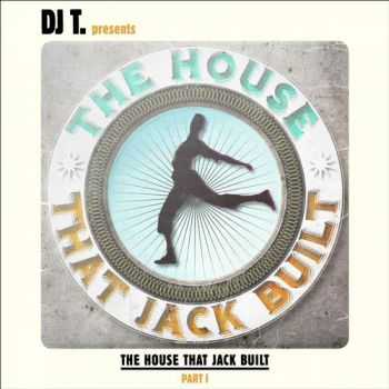 VA - DJ T. Presents The House That Jack Built – Part I (2012)