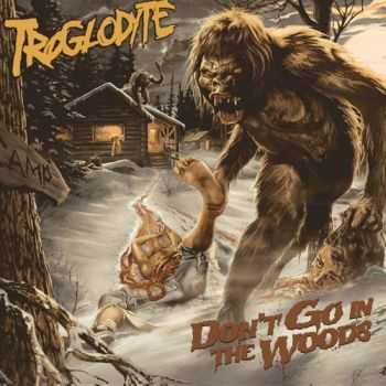 Troglodyte - Don't Go In The Woods (2012)