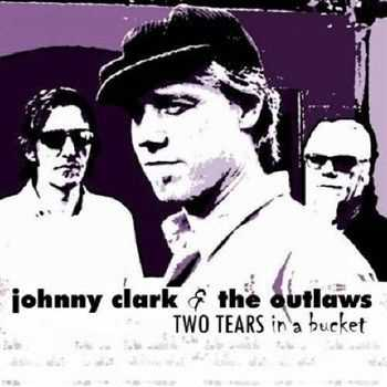 Johnny Clark & The Outlaws - Two Tears In A Bucket (2012)