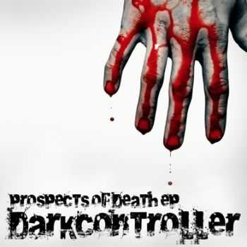 Darkcontroller  - Prospects Of Death (EP) (2012)