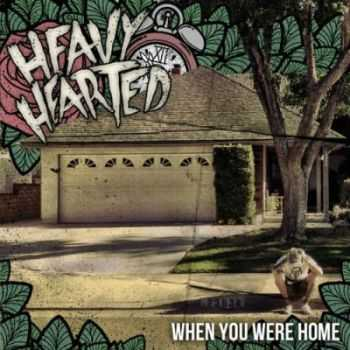 Heavy Hearted - When You Were Home (2012)