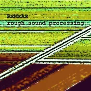 RxMxAx - Rough sound processing (2012)
