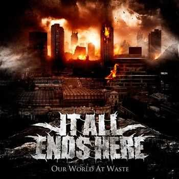 It All Ends Here - Our World At Waste (2012)