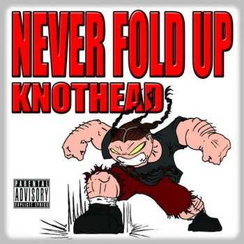 Knothead - Never Fold Up [Ep] (2012)