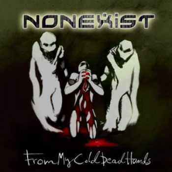 Nonexist - From My Cold Dead Hands (2012)