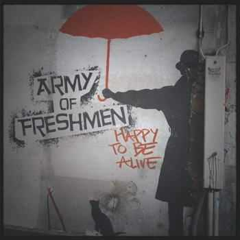 Army Of Freshmen - Happy To Be Alive (2012)