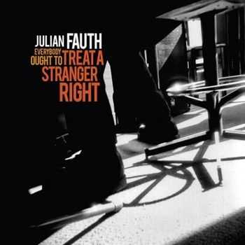 Julian Fauth - Everybody Ought to Treat a Stranger Right (2012)