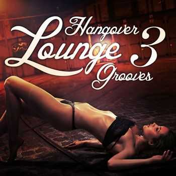 Hangover Lounge Grooves Vol 3 (Very Best Of Relaxing Chill Out Pearls) (2012)