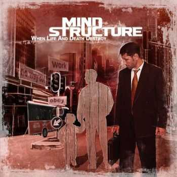 Mind Structure - When Life And Death Destroy (2012)