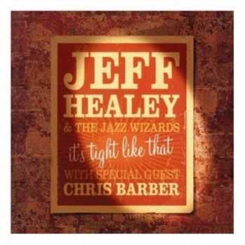 Jeff Healey & The Jazz Wizards - It's Tight Like That (2006)