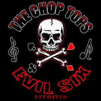 The Chop Tops - Evil Six: Revisited (2012)