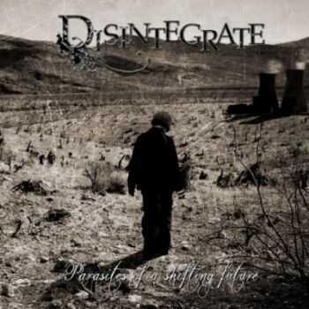 Disintegrate - Parasites of a Shifting Future (2012) Lossless