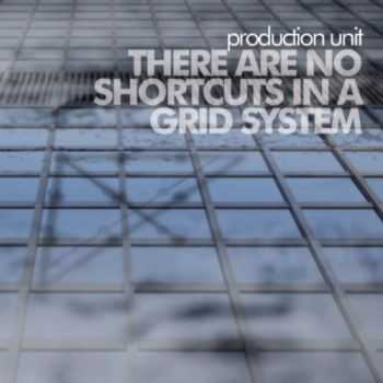 Production Unit - There Are No Shortcuts in a Grid System (2012)